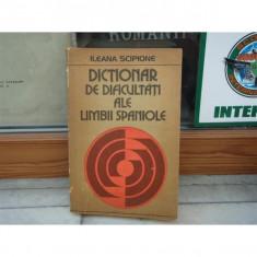 DICTIONAR DE DIFICULTATI ALE LIMBII SPANIOLE, ILEANA SCIPIONE, 1979