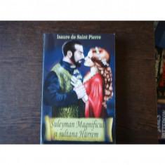 SULEYMAN MAGNIFICUL SI SULTANA HURREM - ISAURE DE SAINT PERRE