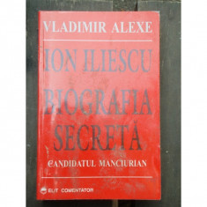ION ILIESCU BIOGRAFIA SECRETA - VLADIMIR ALEXE - Carte Politica