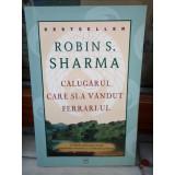 CALUGARUL CARE SI-A VANDUT FERRARI-UL , ROBIN S. SHARMA