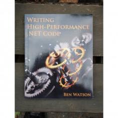 WRITING HIGH PERFORMANCE NET CODE - BEN WATSON - Carte despre internet