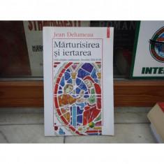 Marrturisirea si iertarea - dificultatile confesiunii Secolele XIII-XVIII, Jean Delumeau, 1998 - Carti Istoria bisericii