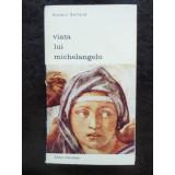 VIATA LUI MICHELANGELO - ROMAIN ROLLAND