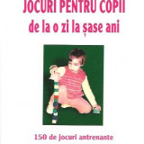 Jocuri pentru copii de la o zi la sase ani, Editura Teora