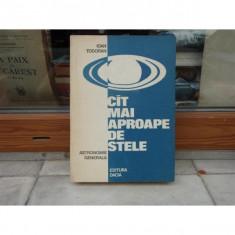 CAT MAI APROAPE DE STELE ASTRONOMIE GENERALA , IOAN TODORAN , 1977