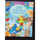 250 DE INTREBARI SI RASPUNSURI - Carte de povesti