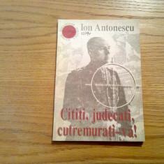 CITITI, JUDECATI, CUTREMURATI-VA - Ion Antonescu - 1991, 111 p. - Istorie
