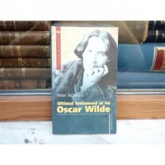 Ultimul testament al lui Oscar Wilde , Peter Ackroyd , 2006