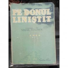 PE DONUL LINISTIT - MIHAIL SOLOHOV VOL. 4 - Carte Antologie