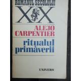 RITUALUL PRIMAVERII - ALEJO CARPENTIER - Carti Crestinism