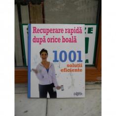 RECUPERARE RAPIDA DUPA ORICE BOALA, 1001 SOLUTII EFICIENTE - Carte Dietoterapie