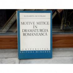 Motive mitice in Dramaturgia Romaneasca , Elisabeta Munteanu , 1982