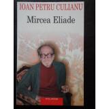 MIRCEA ELIADE - IOAN PETRU CULIANU, Ioan Petru Culianu