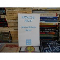 ISTORIA SI DIALECTICA VIOLENTEI, RAYMOND ARON, EDITURA BABEL - Carte Politica