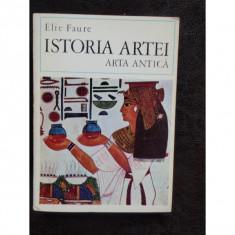 ISTORIA ARTEI ARTA ANTICA - ELIE FAURE - Carte Istoria artei