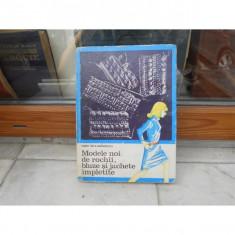 MODELE NOI DE ROCHII, BLUZE SI JACHETE IMPLETITE, MARIA NICA-DRAGOESCU - Carte design vestimentar