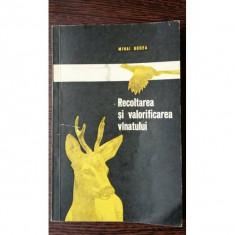 RECOLTAREA SI VALORIFICAREA VANATULUI - MIHAI BODEA . - Carte Zoologie