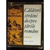 CALATORI STRAINI DESPRE TARILE ROMANE - VOL.IV - Carte de calatorie