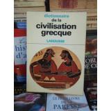 DICTIONNAIRE DE LA CIVILISATION GRECQUE ,civilizatie greaca