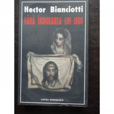 HECTOR BIANCIOTTI - FARA INDURAREA LUI ISUS