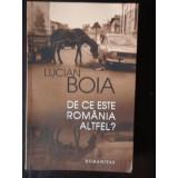 LUCIAN BOIA - DE CE ESTE ROMANIA ALTFEL?, Lucian Boia