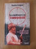 LA VANATOARE CU CEAUSESCU- VASILE CRISAN- cartonata, Alta editura