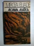 Mircea Eliade - Alchimia asiatica, Mircea Eliade