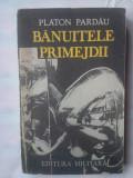 (C334) PLATON PARDAU - BANUITELE PRIMEJDII