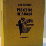 PROYECTOS DE PASADO de ANA BLANDIANA, 2008 - Roman