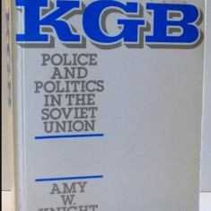 THE KGB POLICE AND POLITICS IN THE SOVIET UNION de AMY W. KNIGHT - Istorie