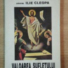 VALOAREA SUFLETULUI de ILIE CLEOPA, 1994 - Carti Crestinism