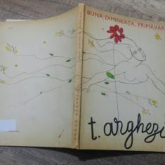 Buna dimineata, primavara - Tudor Arghezi/ ilustratii Constantin Piliuta - Carte poezie copii