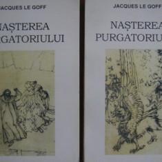 Nasterea Purgatoriului [vol. I + II] - Jacques le Goff - Carte ezoterism