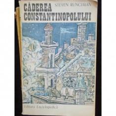 CADEREA CONSTANTINOPOLULUI - STEVEN RUNCIMAN - Istorie