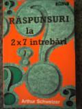 Arthur Schweizer - Raspunsuri la 2x7 intrebari