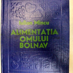 ALIMENTATIA OMULUI BOLNAV(DIETOTERAPIA) de IULIAN MINCU 1980
