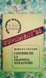 Mircea Eliade - Contribuții la filosofia renașterii. 170 pagini, 10 lei