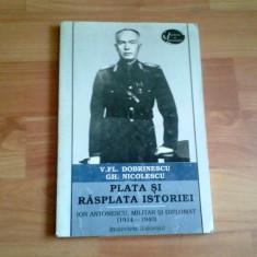 PLATA SI RASPLATA ISTORIEI-V.ION ANTONESCU, MILITAR SI DIPLOMAT- FL. DOBRINESCU- GH. NICOLESCU