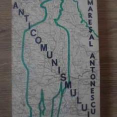 Un A.b.c. Al Anticomunismului Romanesc - Ion Antonescu Maresal Al Romaniei, 389783 - Istorie