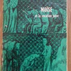 Moise Et La Vocation Juive - Andre Neher, 389893 - Carti ortodoxe