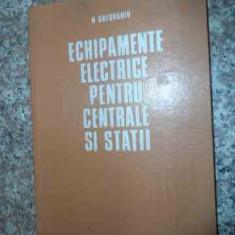 Echipamente Electrice Pentru Centrale Si Statii - N. Gheorghiu, 535670 - Carti Mecanica