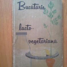 I Bucatarie Lacto-Vegetariana - Maria Deleanu, Ana Elenescu