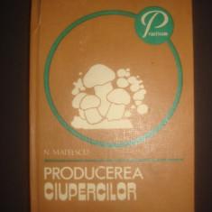 MATEESCU NICOLAE - PRODUCEREA CIUPERCILOR  {1982}, Alta editura