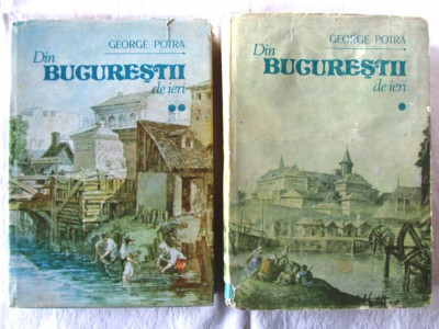 DIN BUCURESTII DE IERI, Vol. I+II, George Potra, 1990. Cu ilustratii. Carti noi foto