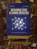 """Suzana Gadea - Metalurgie fizica si studiul metalelor vol. I """"A4250"""""""