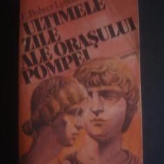E. BULWER LYTTON - ULTIMELE ZILE ALE ORASULUI POMPEI - Roman istoric