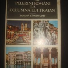 ZAHARIA SANGEORZAN - PELERINI ROMANI LA COLUMNA LUI TRAIAN