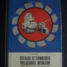 GH. ZGURA - UTILAJUL SI TEHNOLOGIA PRELUCRARII METALELOR - Carti Metalurgie