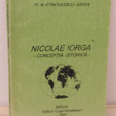 NICOLAE IORGA - CONCEPTIA ISTORICA - PR. AL. STANCIULESCU BARDA (CU DEDICATIE ) - Istorie