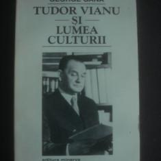 GEORGE GANA - TUDOR VIANU SI LUMEA CULTURII